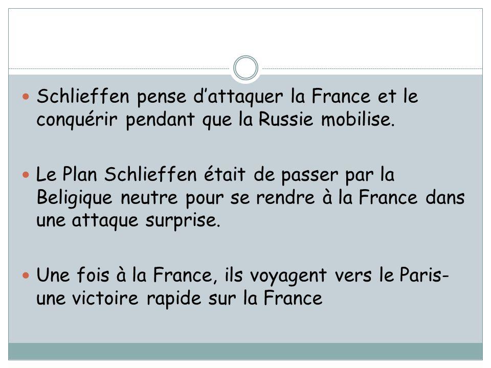 Schlieffen pense d'attaquer la France et le conquérir pendant que la Russie mobilise.