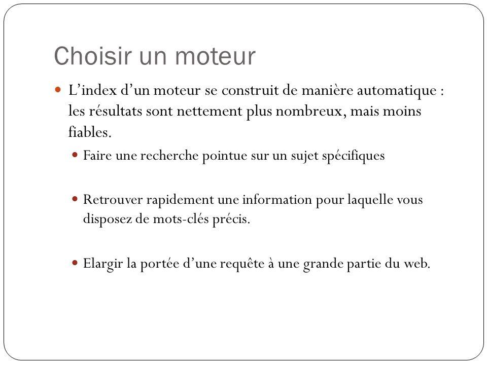 Choisir un moteur L'index d'un moteur se construit de manière automatique : les résultats sont nettement plus nombreux, mais moins fiables.