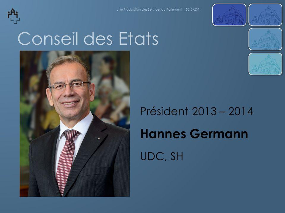 Conseil des Etats Hannes Germann Président 2013 – 2014 UDC, SH