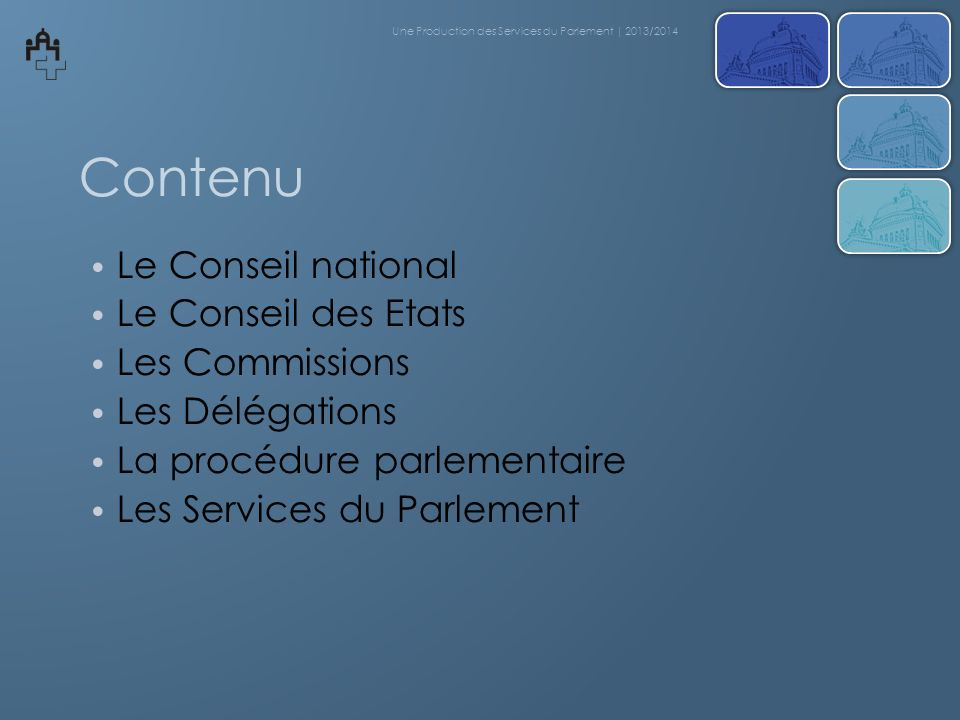 Contenu Le Conseil national Le Conseil des Etats Les Commissions