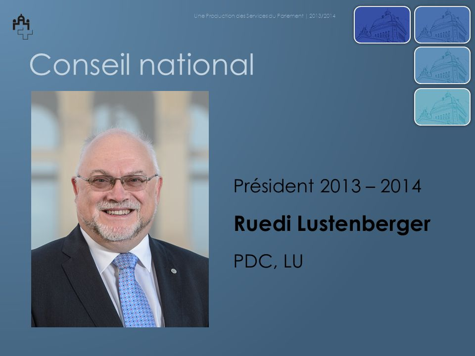 Conseil national Ruedi Lustenberger Président 2013 – 2014 PDC, LU