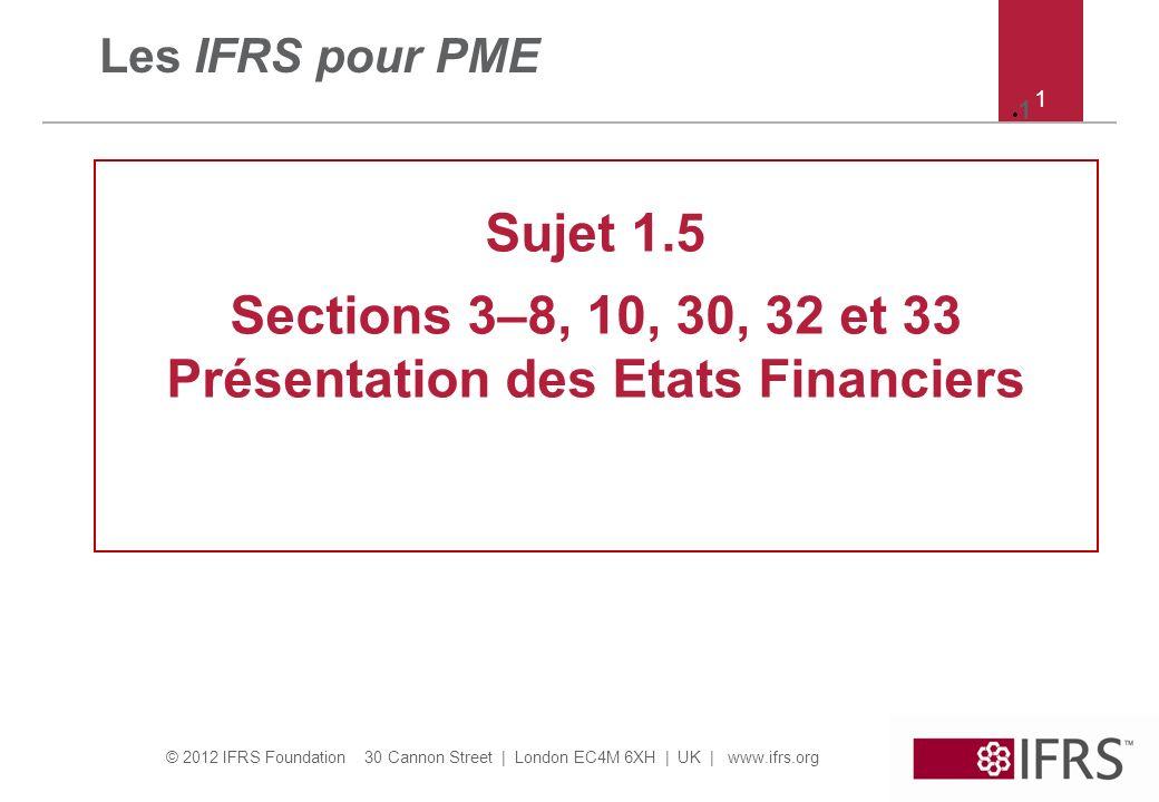 Sections 3–8, 10, 30, 32 et 33 Présentation des Etats Financiers
