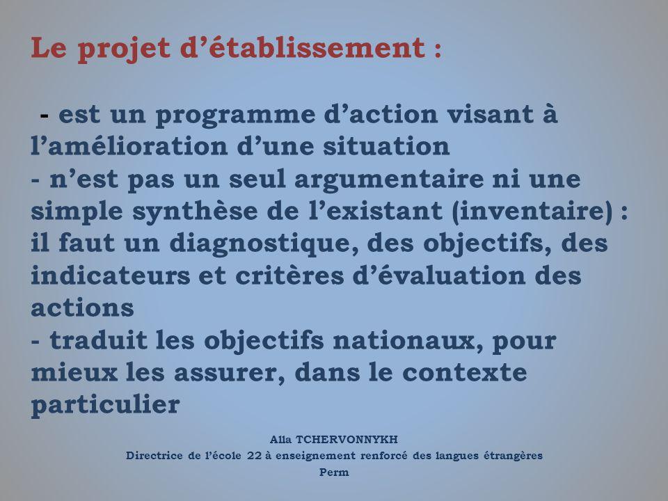 Le projet d'établissement : - est un programme d'action visant à l'amélioration d'une situation - n'est pas un seul argumentaire ni une simple synthèse de l'existant (inventaire) : il faut un diagnostique, des objectifs, des indicateurs et critères d'évaluation des actions - traduit les objectifs nationaux, pour mieux les assurer, dans le contexte particulier