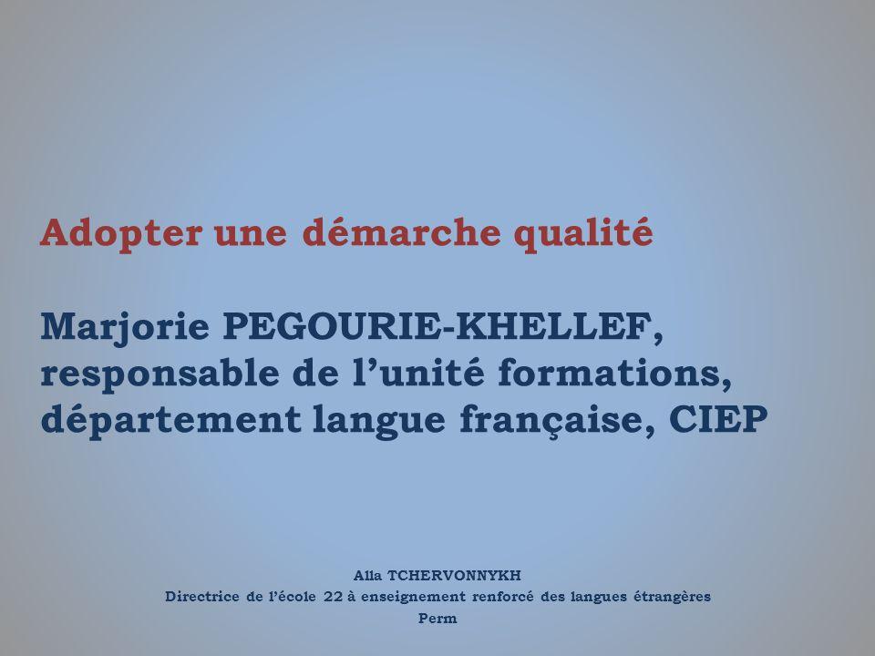 Adopter une démarche qualité Marjorie PEGOURIE-KHELLEF, responsable de l'unité formations, département langue française, CIEP