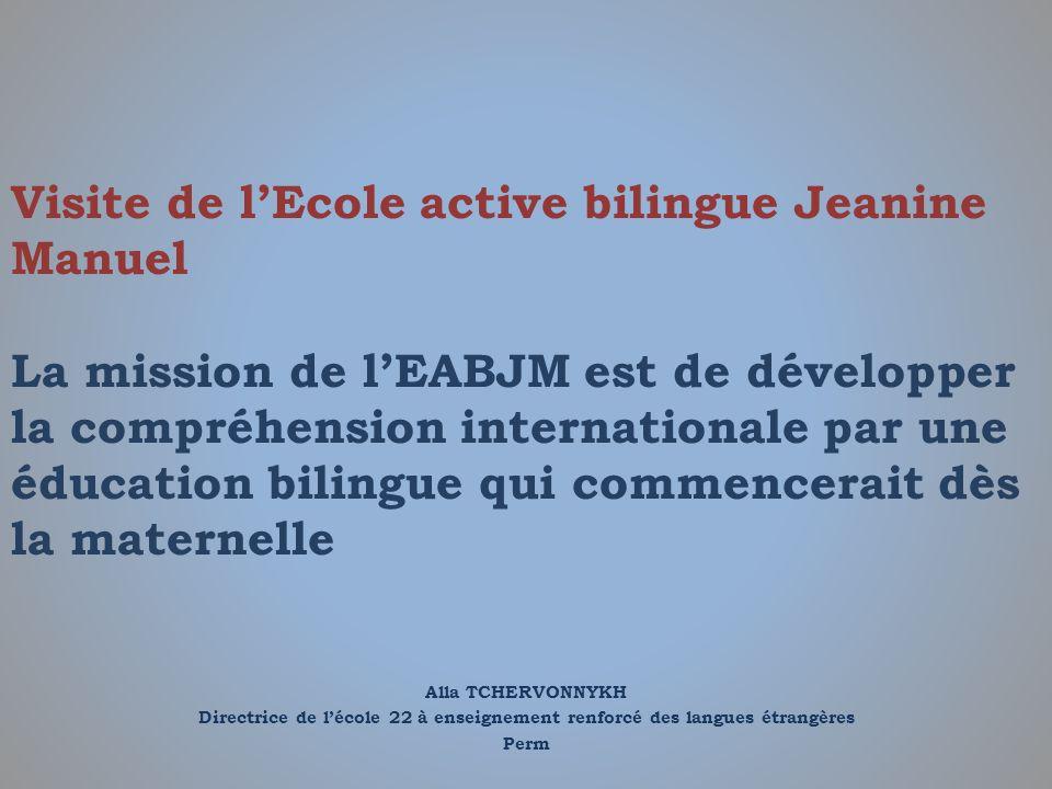 Visite de l'Ecole active bilingue Jeanine Manuel La mission de l'EABJM est de développer la compréhension internationale par une éducation bilingue qui commencerait dès la maternelle
