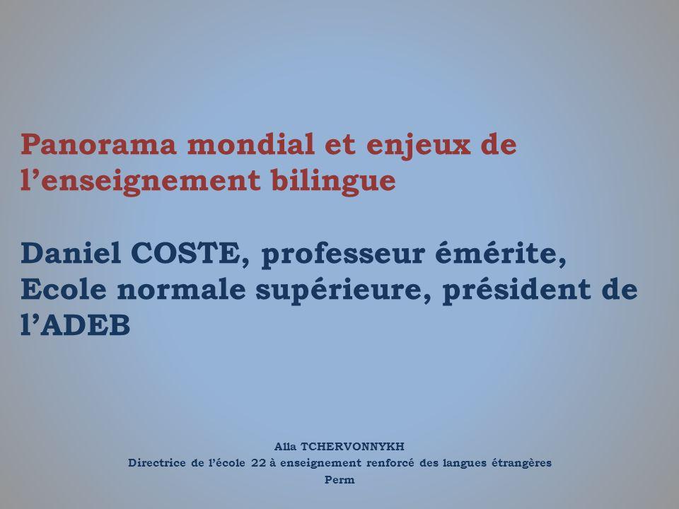 Panorama mondial et enjeux de l'enseignement bilingue Daniel COSTE, professeur émérite, Ecole normale supérieure, président de l'ADEB