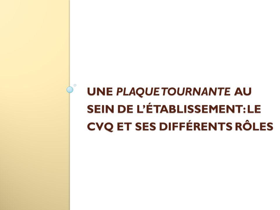 Une plaque tournante au sein de l'établissement: le cvq et ses différents rôles