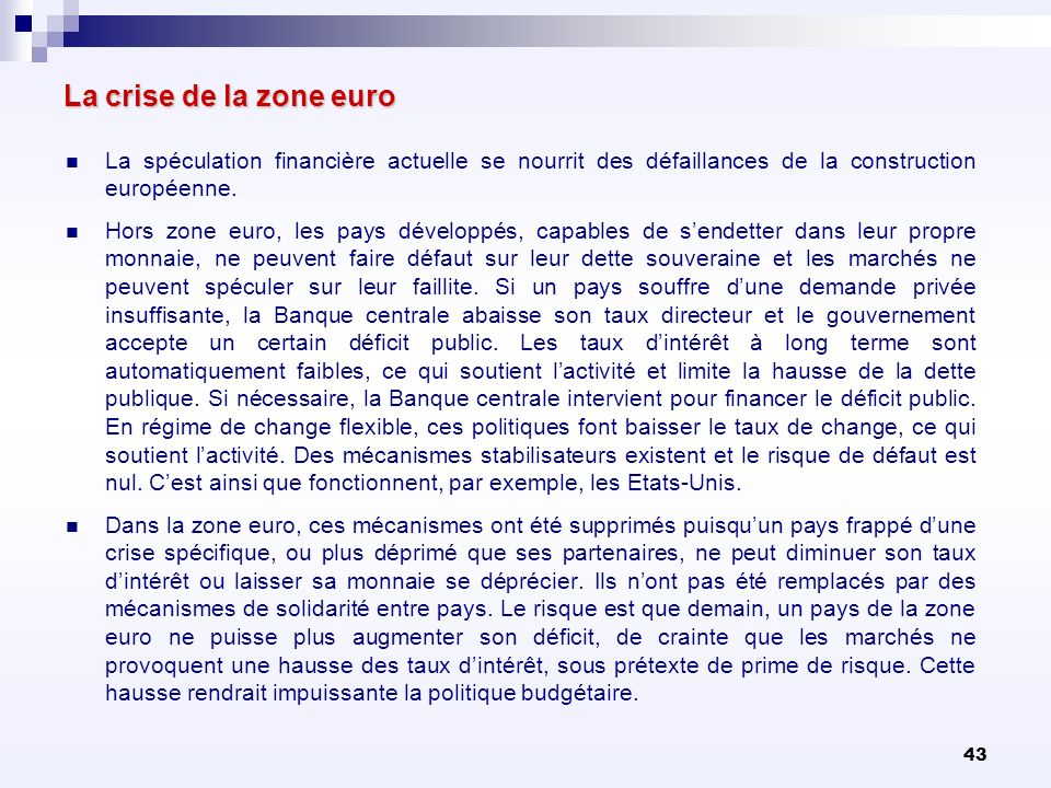 La crise de la zone euro La spéculation financière actuelle se nourrit des défaillances de la construction européenne.