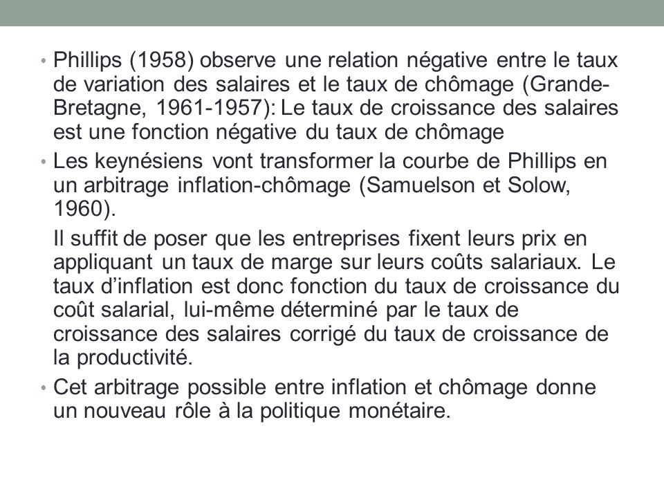 Phillips (1958) observe une relation négative entre le taux de variation des salaires et le taux de chômage (Grande-Bretagne, 1961-1957): Le taux de croissance des salaires est une fonction négative du taux de chômage