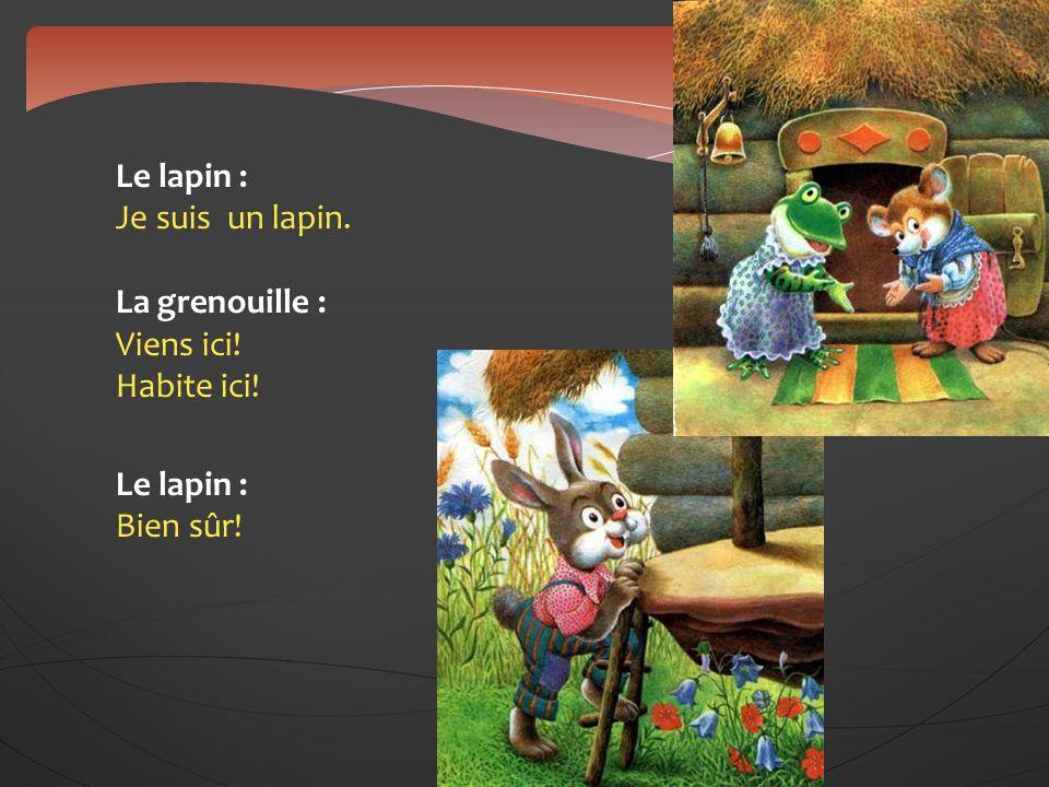 Le lapin : Je suis un lapin. La grenouille : Viens ici. Habite ici