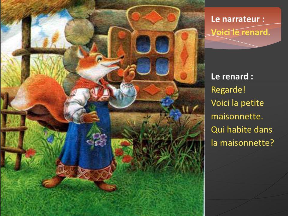 Le narrateur : Voici le renard. Le renard : Regarde.