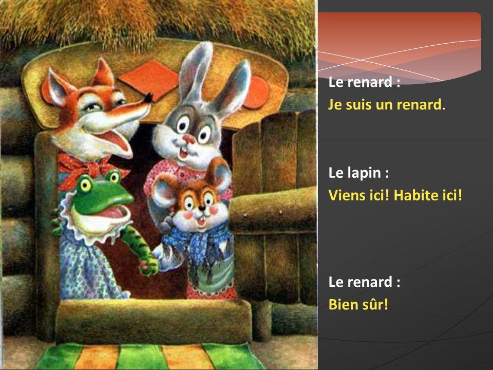 Le renard : Je suis un renard. Le lapin : Viens ici! Habite ici! Bien sûr!