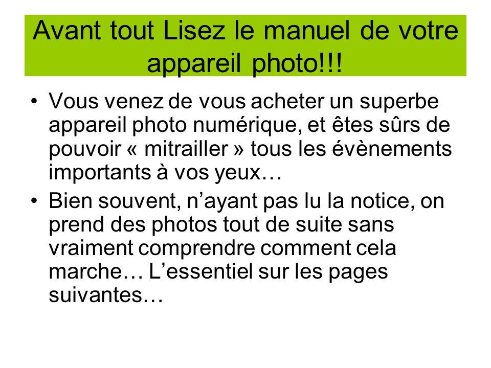 Avant tout Lisez le manuel de votre appareil photo!!!