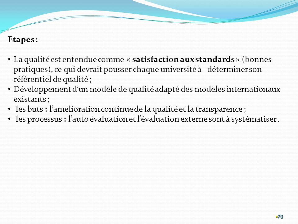 les buts : l'amélioration continue de la qualité et la transparence ;