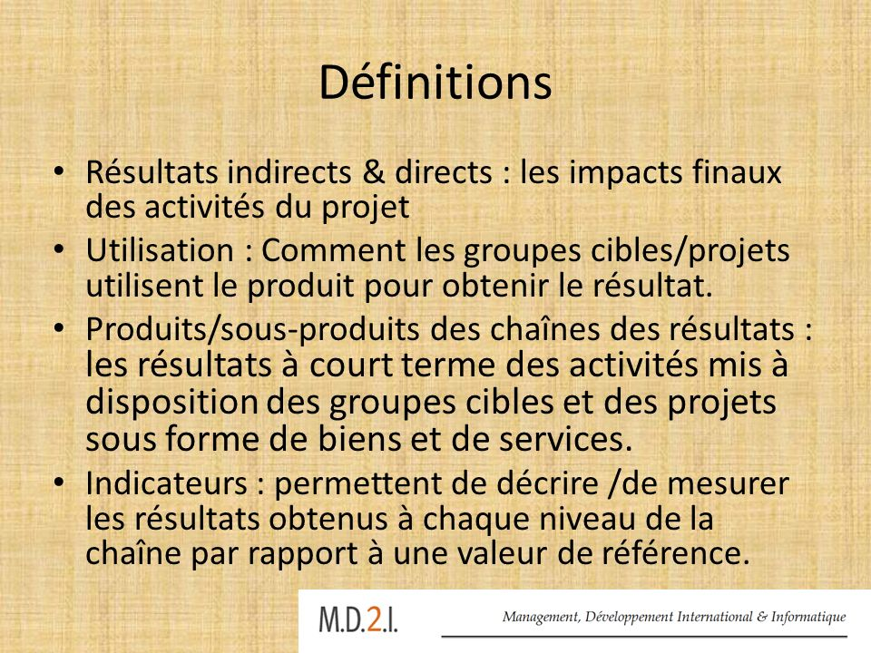 Définitions Résultats indirects & directs : les impacts finaux des activités du projet.