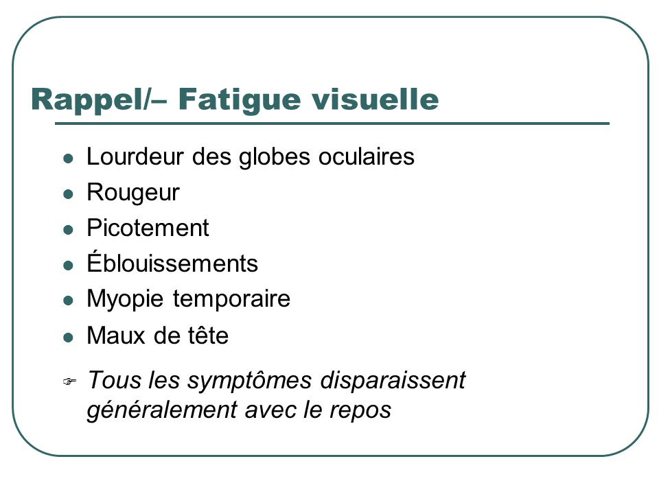 Rappel/– Fatigue visuelle