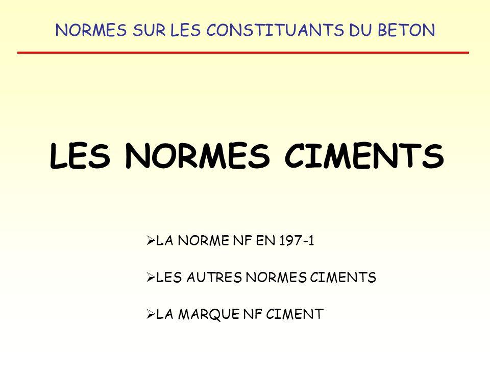LES NORMES CIMENTS LA NORME NF EN 197-1 LES AUTRES NORMES CIMENTS