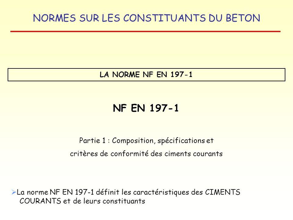 LA NORME NF EN 197-1 NF EN 197-1. Partie 1 : Composition, spécifications et. critères de conformité des ciments courants.