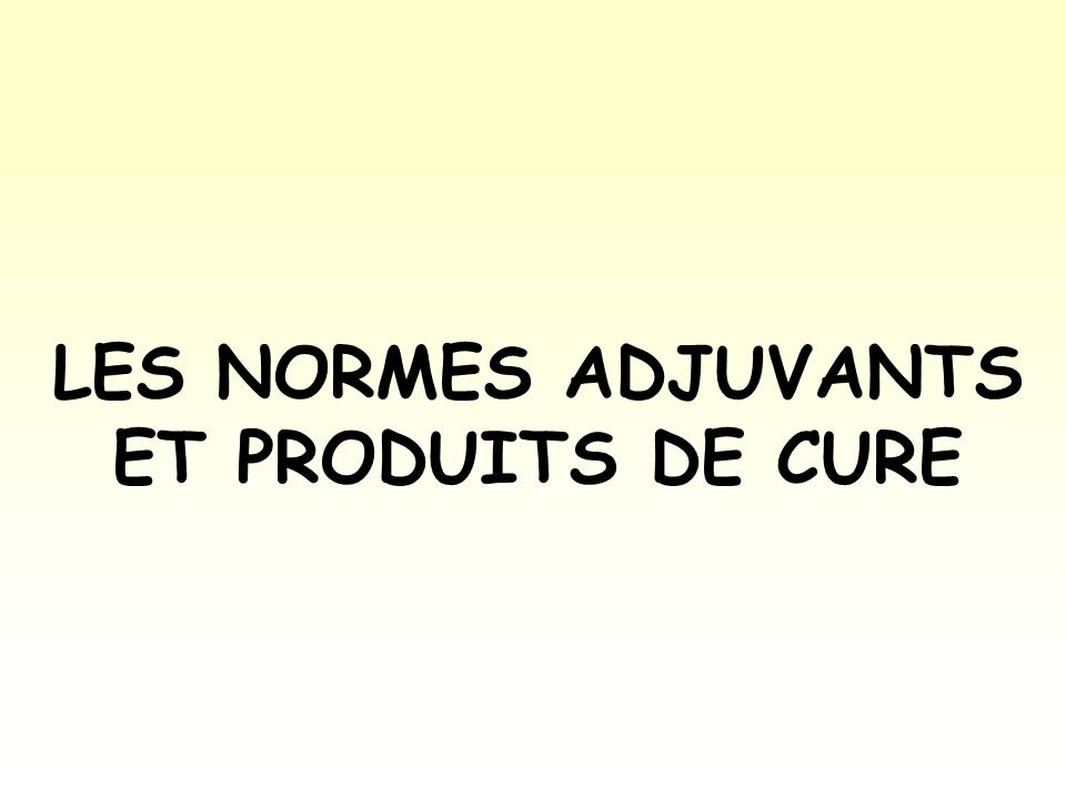 LES NORMES ADJUVANTS ET PRODUITS DE CURE