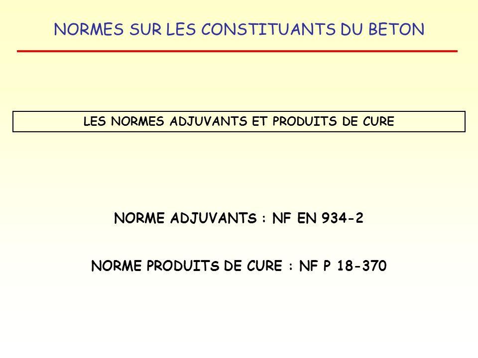 NORME ADJUVANTS : NF EN 934-2 NORME PRODUITS DE CURE : NF P 18-370