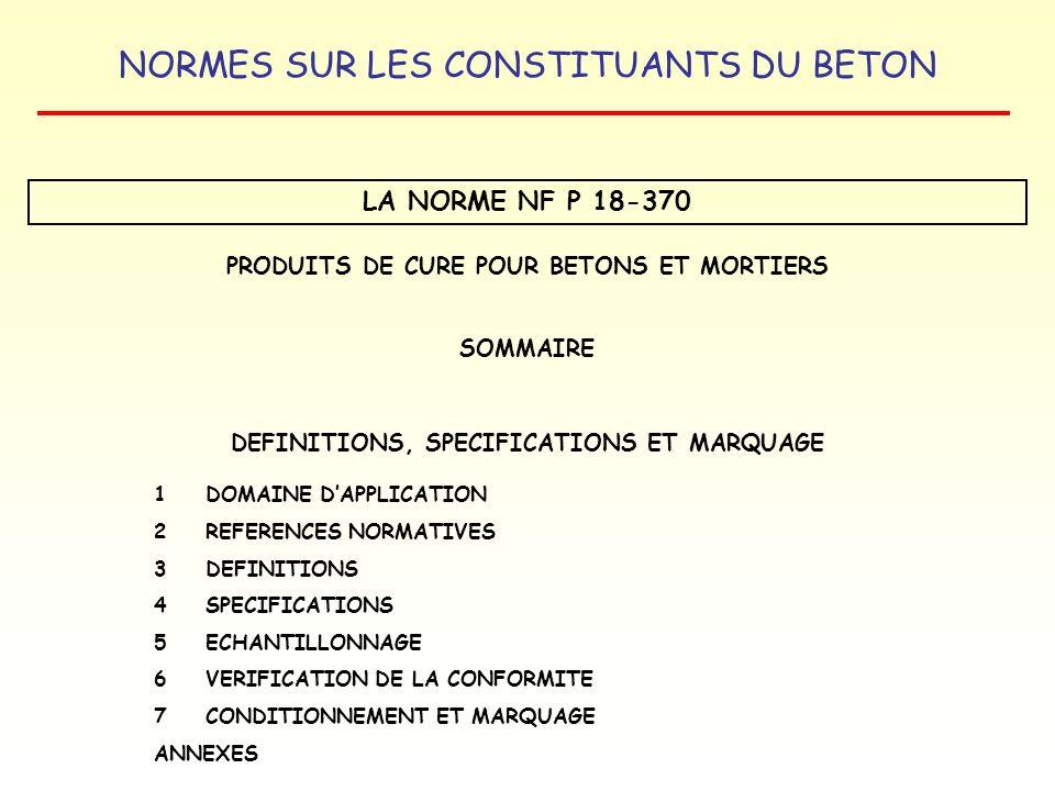 LA NORME NF P 18-370 PRODUITS DE CURE POUR BETONS ET MORTIERS SOMMAIRE