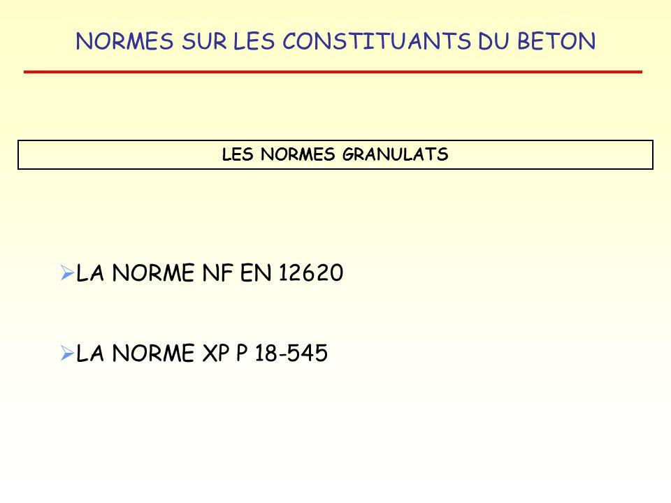 LES NORMES GRANULATS LA NORME NF EN 12620 LA NORME XP P 18-545