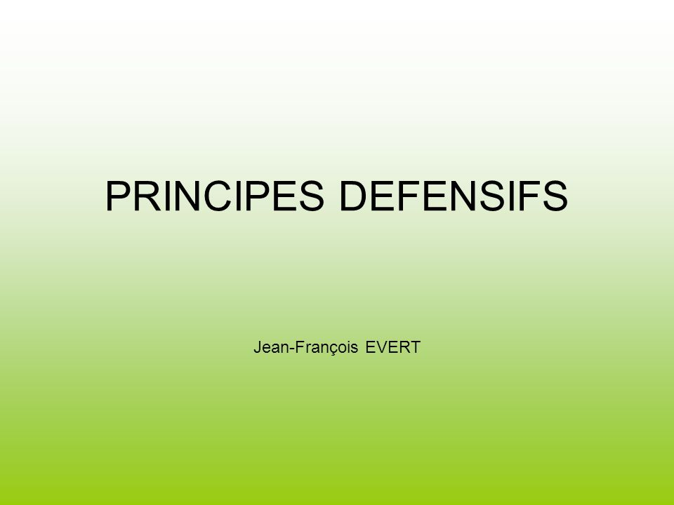 PRINCIPES DEFENSIFS Jean-François EVERT