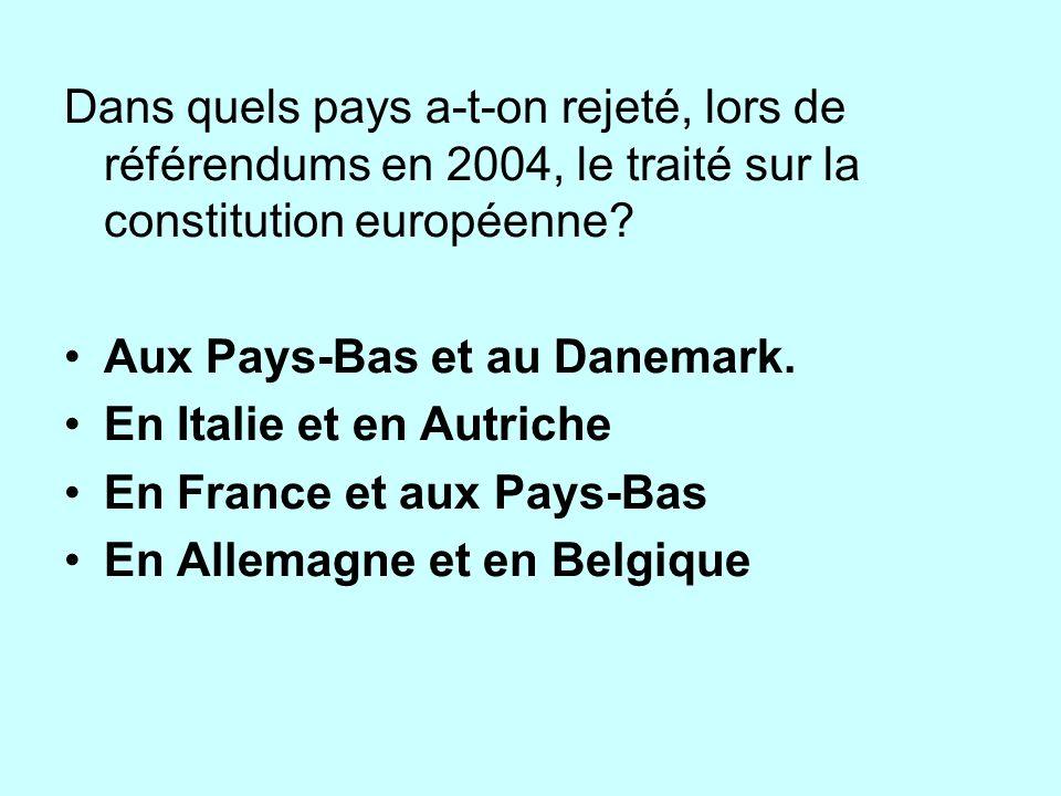 Dans quels pays a-t-on rejeté, lors de référendums en 2004, le traité sur la constitution européenne