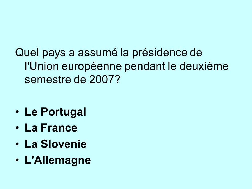 Quel pays a assumé la présidence de l Union européenne pendant le deuxième semestre de 2007