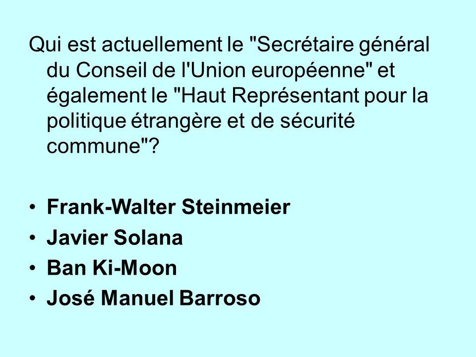 Qui est actuellement le Secrétaire général du Conseil de l Union européenne et également le Haut Représentant pour la politique étrangère et de sécurité commune