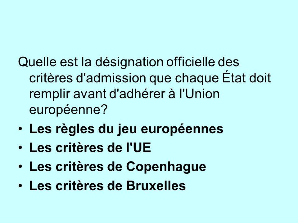Quelle est la désignation officielle des critères d admission que chaque État doit remplir avant d adhérer à l Union européenne
