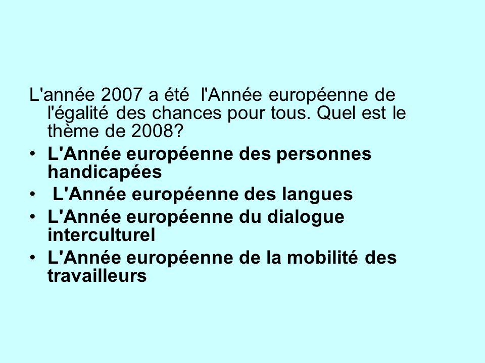 L année 2007 a été l Année européenne de l égalité des chances pour tous. Quel est le thème de 2008