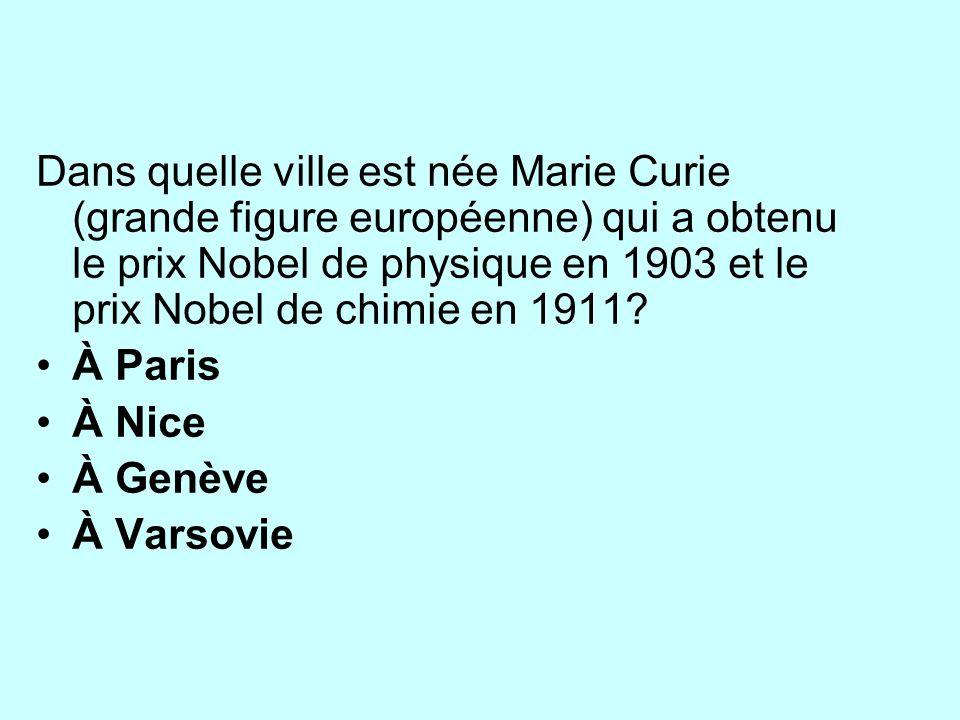 Dans quelle ville est née Marie Curie (grande figure européenne) qui a obtenu le prix Nobel de physique en 1903 et le prix Nobel de chimie en 1911