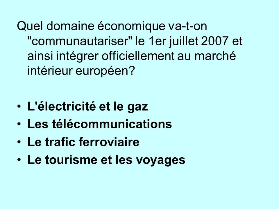 Quel domaine économique va-t-on communautariser le 1er juillet 2007 et ainsi intégrer officiellement au marché intérieur européen