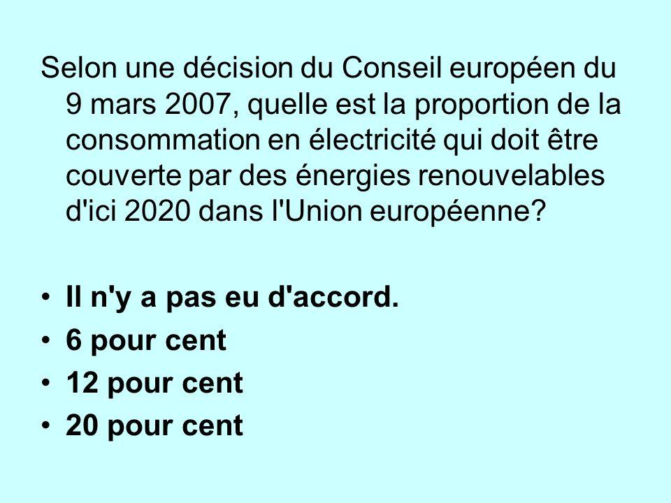 Selon une décision du Conseil européen du 9 mars 2007, quelle est la proportion de la consommation en électricité qui doit être couverte par des énergies renouvelables d ici 2020 dans l Union européenne