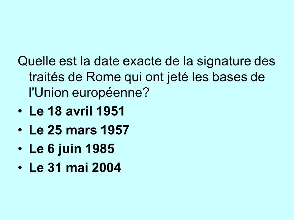 Quelle est la date exacte de la signature des traités de Rome qui ont jeté les bases de l Union européenne