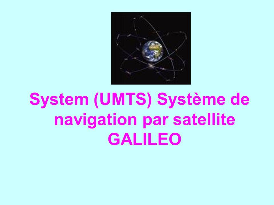 System (UMTS) Système de navigation par satellite GALILEO