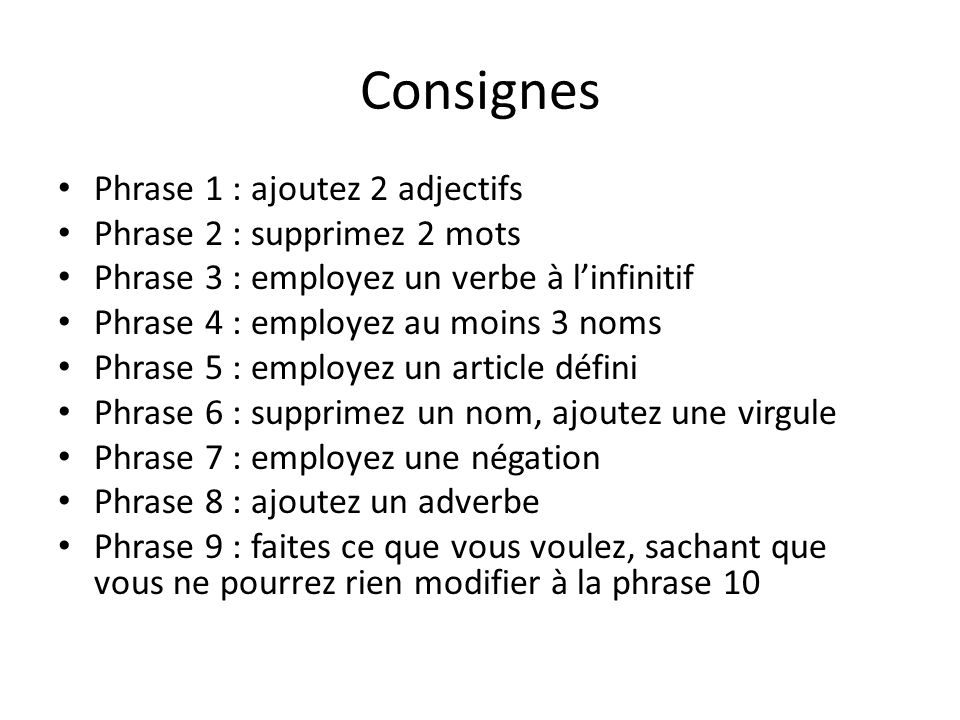 Consignes Phrase 1 : ajoutez 2 adjectifs Phrase 2 : supprimez 2 mots