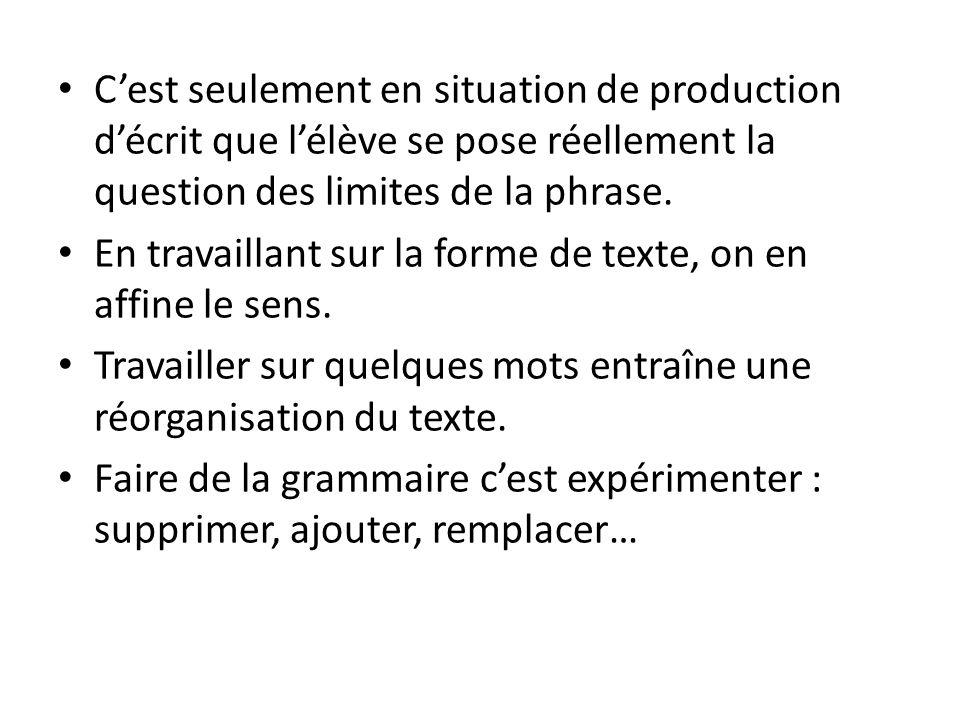 C'est seulement en situation de production d'écrit que l'élève se pose réellement la question des limites de la phrase.