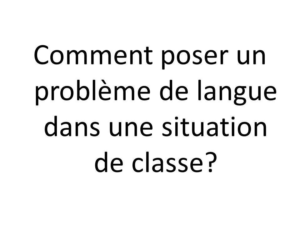 Comment poser un problème de langue dans une situation de classe