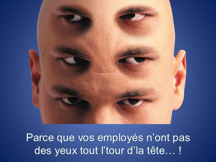 Parce que vos employés n'ont pas des yeux tout l'tour d'la tête… !