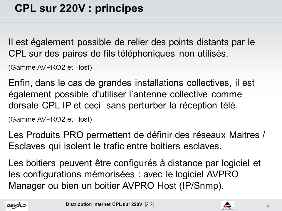 CPL sur 220V : principes Il est également possible de relier des points distants par le CPL sur des paires de fils téléphoniques non utilisés.