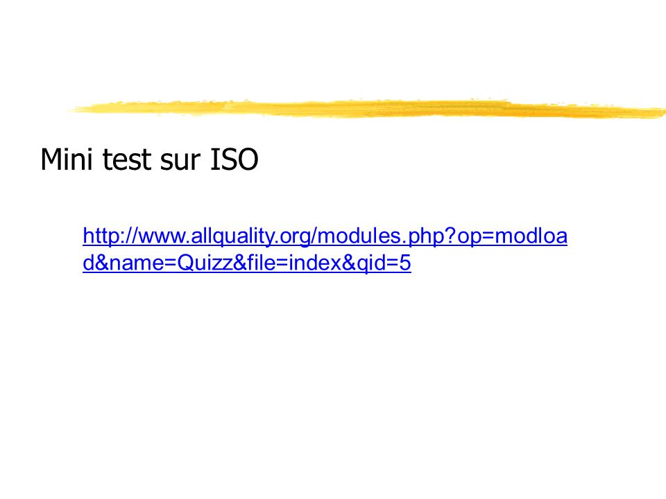 Mini test sur ISO http://www.allquality.org/modules.php op=modload&name=Quizz&file=index&qid=5