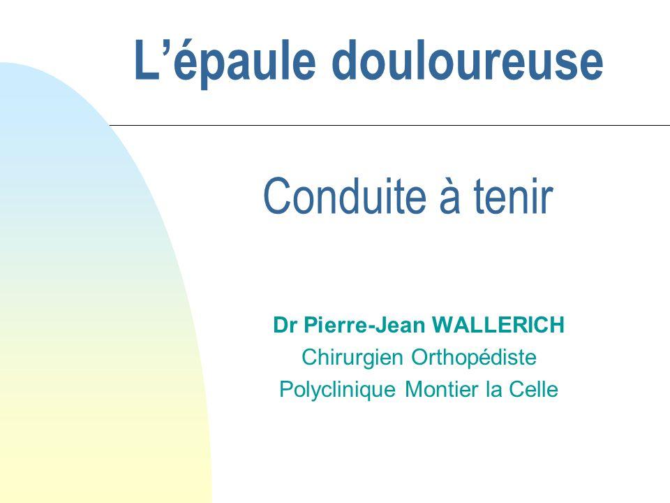 L'épaule douloureuse Conduite à tenir Dr Pierre-Jean WALLERICH