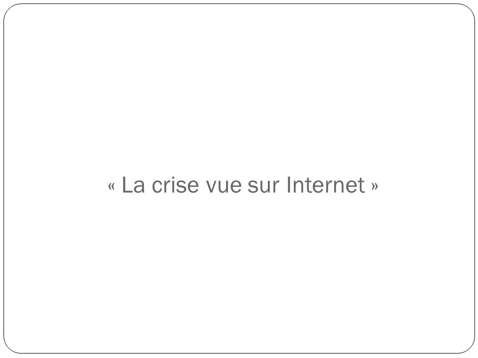 « La crise vue sur Internet »