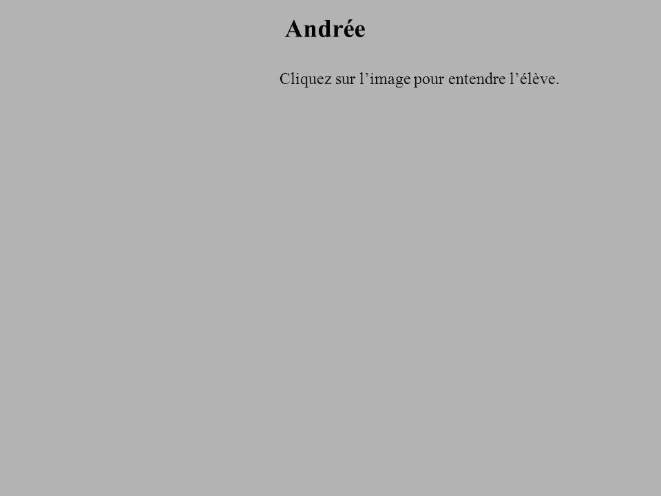 Andrée Cliquez sur l'image pour entendre l'élève.