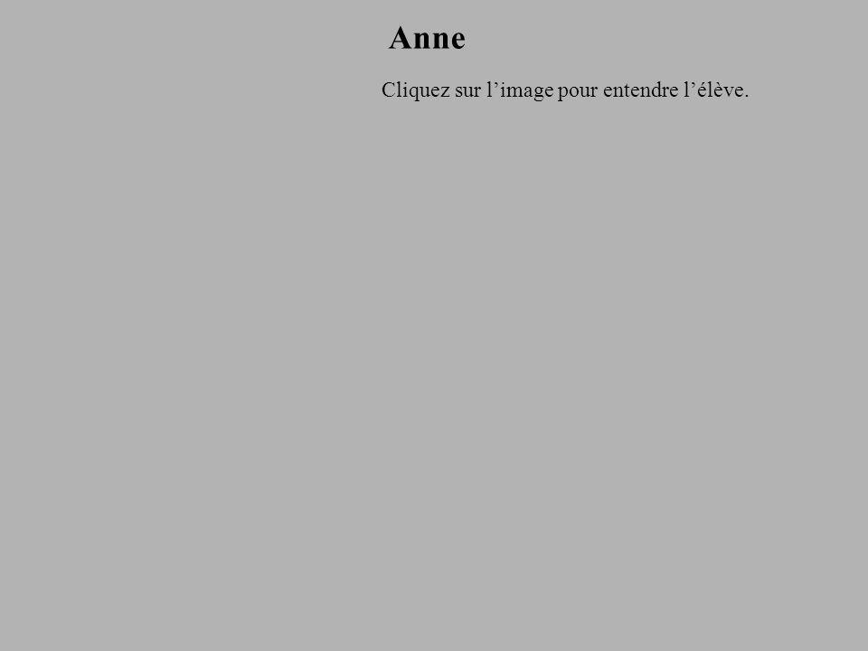 Anne Cliquez sur l'image pour entendre l'élève.