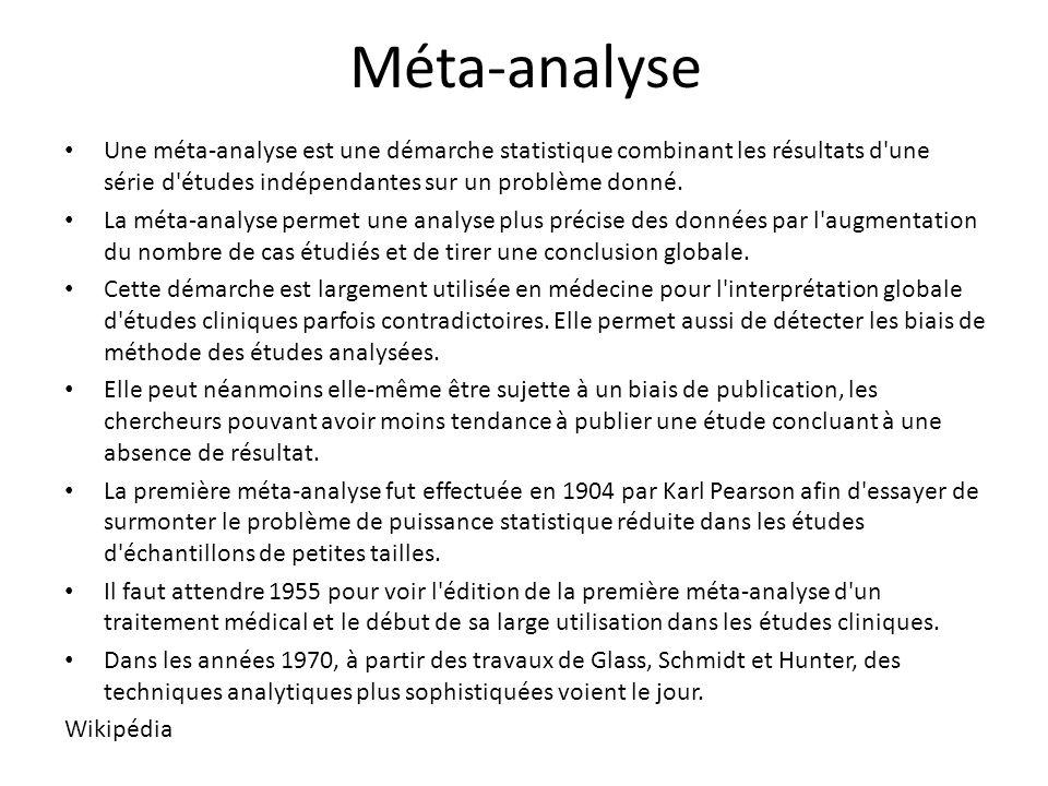 Méta-analyse Une méta-analyse est une démarche statistique combinant les résultats d une série d études indépendantes sur un problème donné.