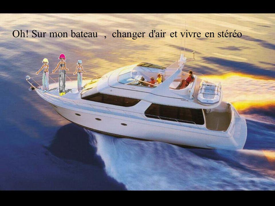 Oh! Sur mon bateau , changer d air et vivre en stéréo