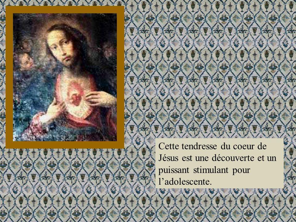 Cette tendresse du coeur de Jésus est une découverte et un puissant stimulant pour l'adolescente.